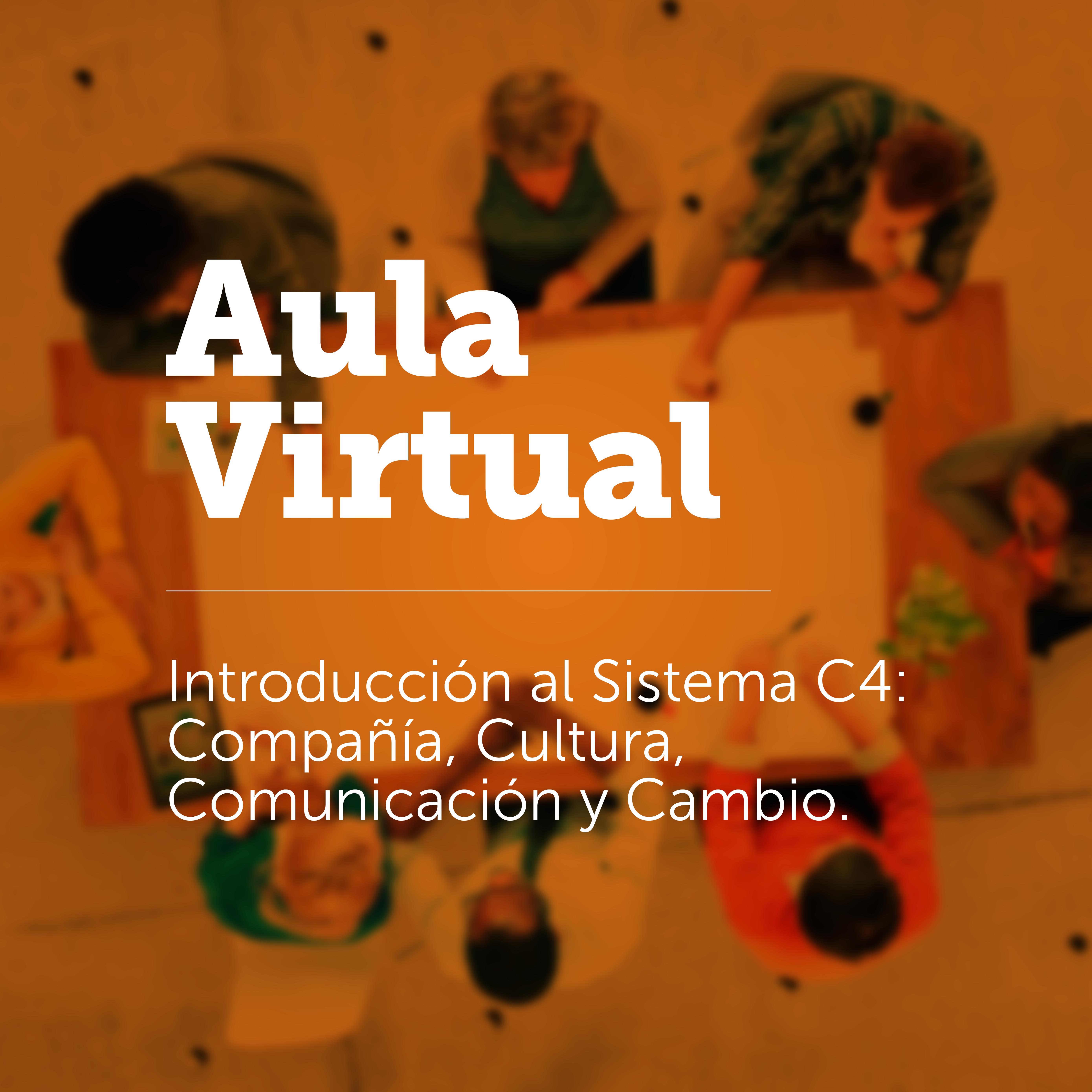 Introducción al Sistema C4: Compañia, Cultura, Comunicación y Cambio