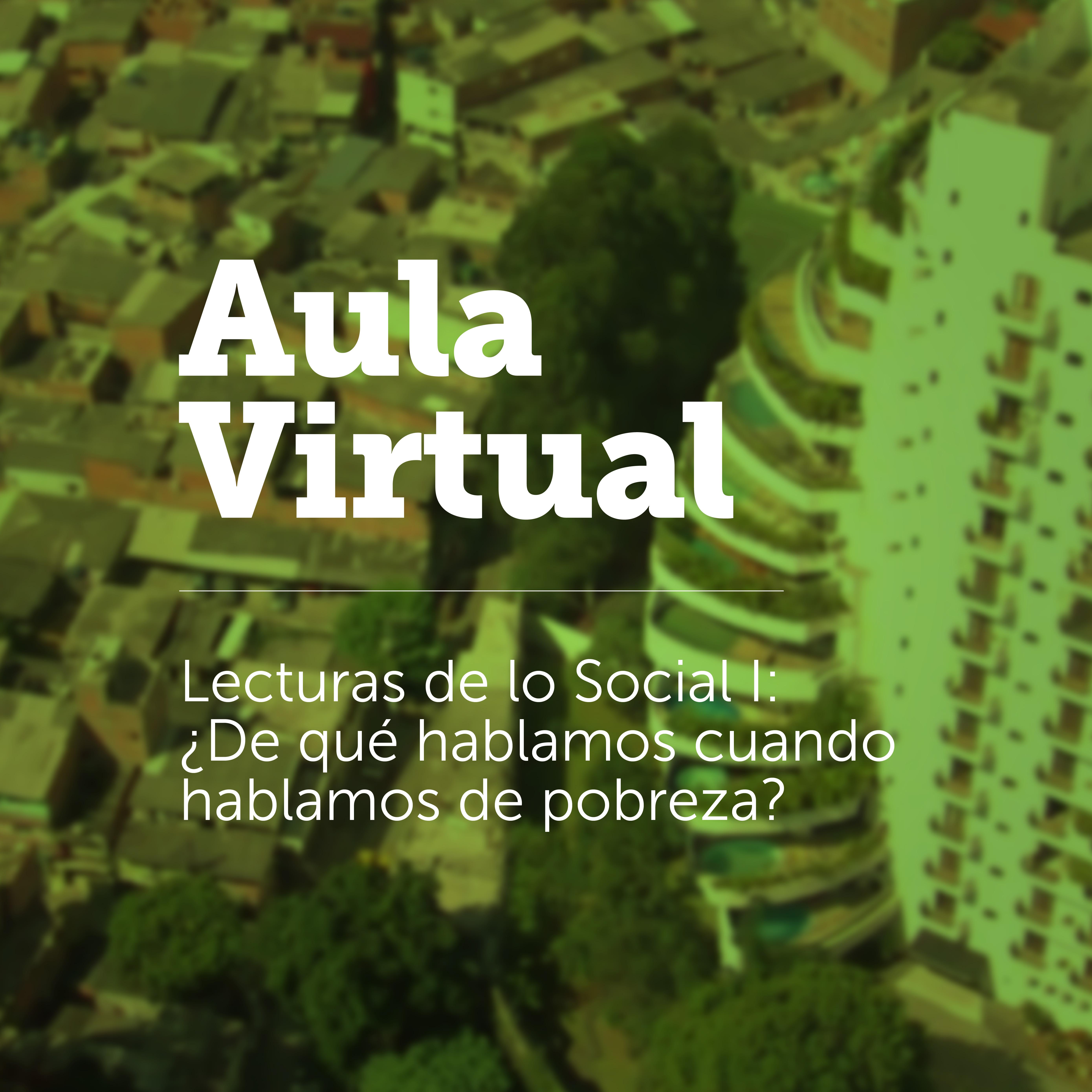 Lectura de lo Social I - De qué hablamos cuando hablamos de pobreza?