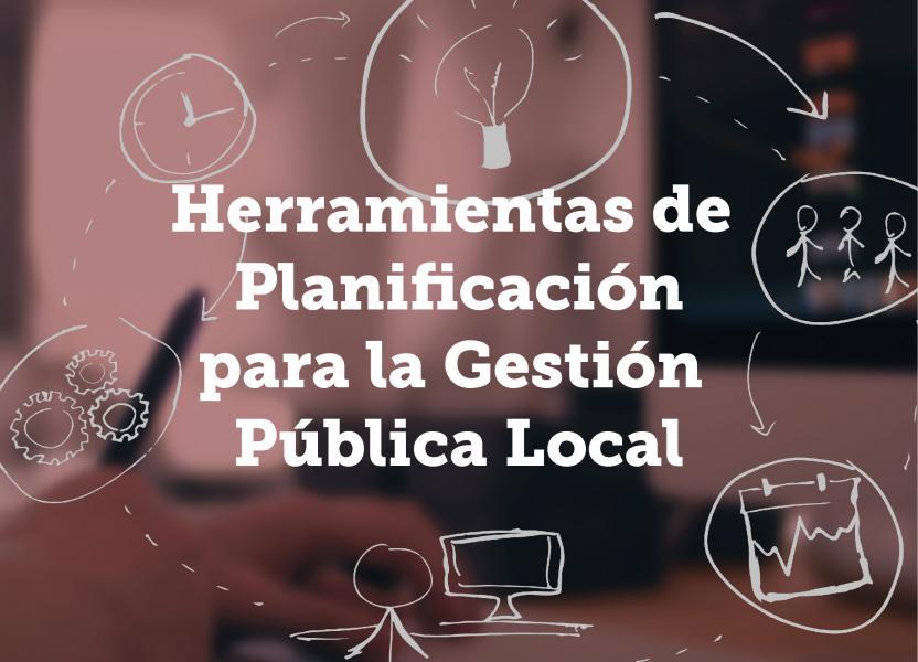 Herramientas de Planificación para la Gestión Pública Local